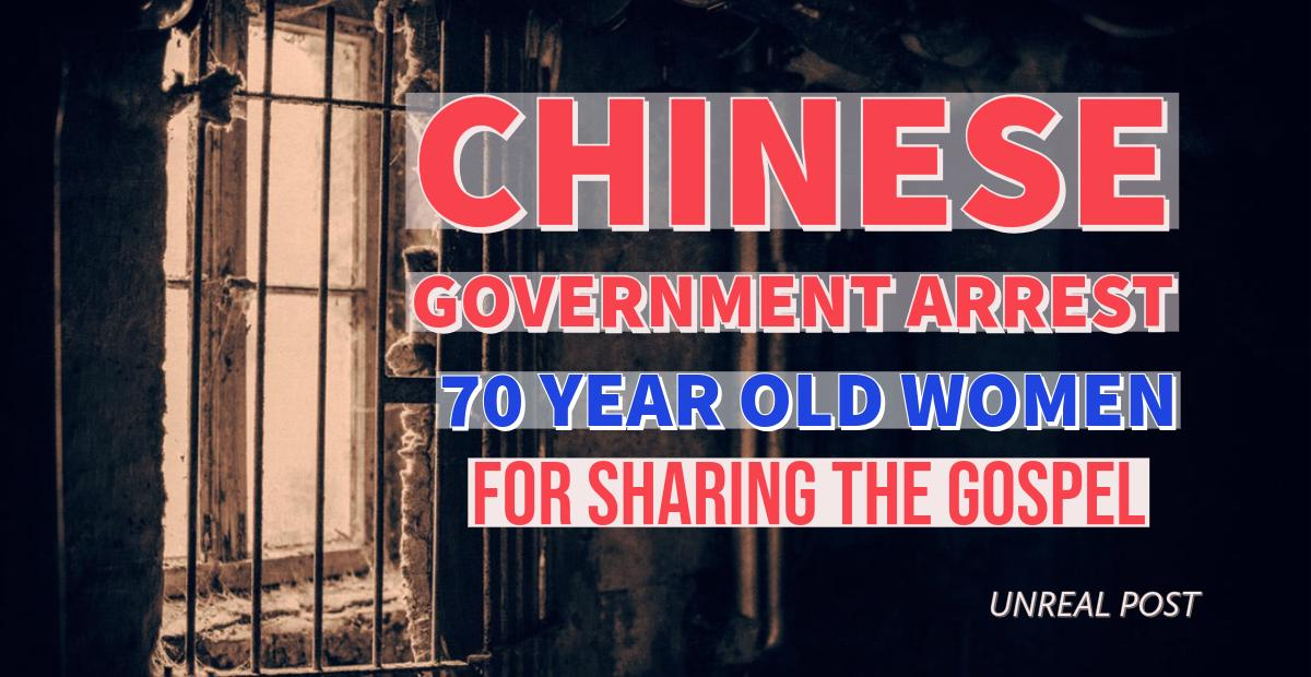 Chinese Government Arrest 70 Year Old Woman for Sharing the Gospel